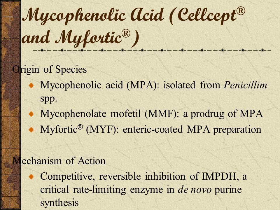 Mycophenolic Acid (Cellcept® and Myfortic®)
