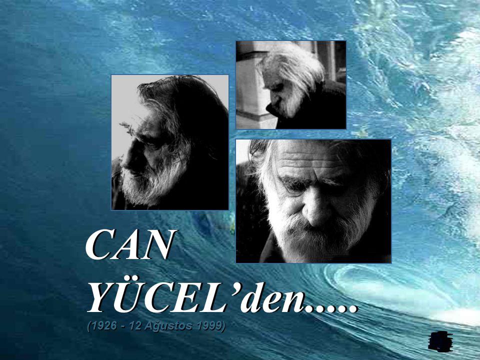 CAN YÜCEL'den..... (1926 - 12 Ağustos 1999)