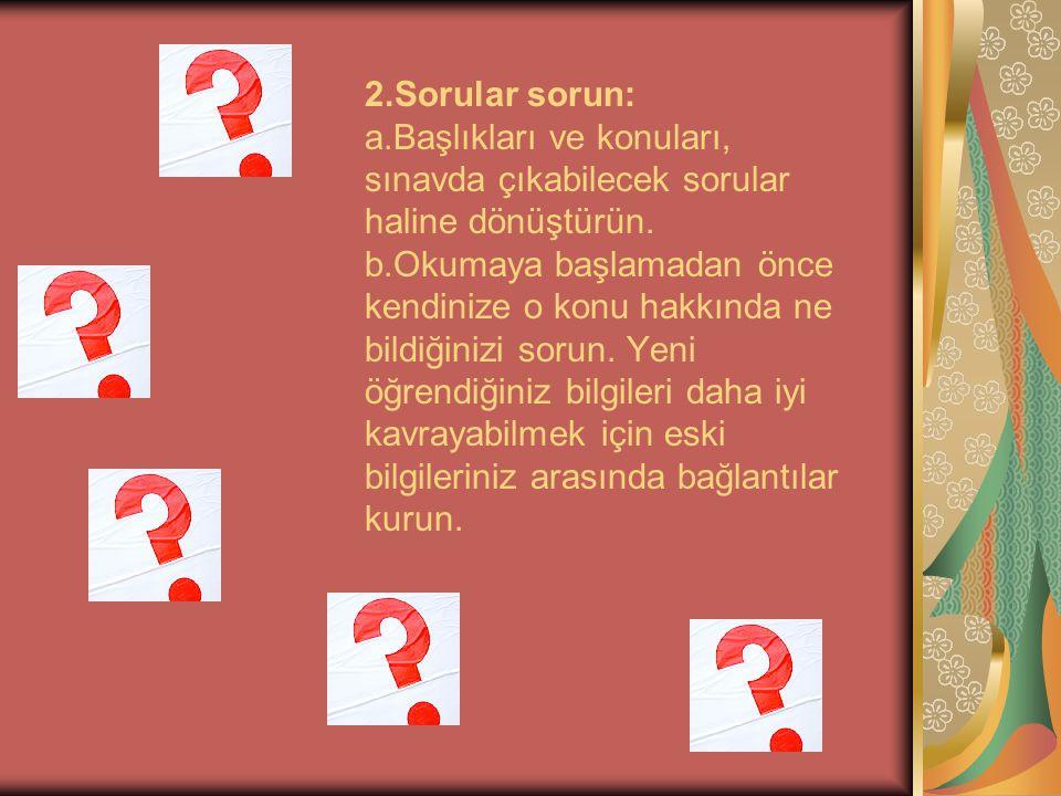 2.Sorular sorun: a.Başlıkları ve konuları, sınavda çıkabilecek sorular haline dönüştürün.