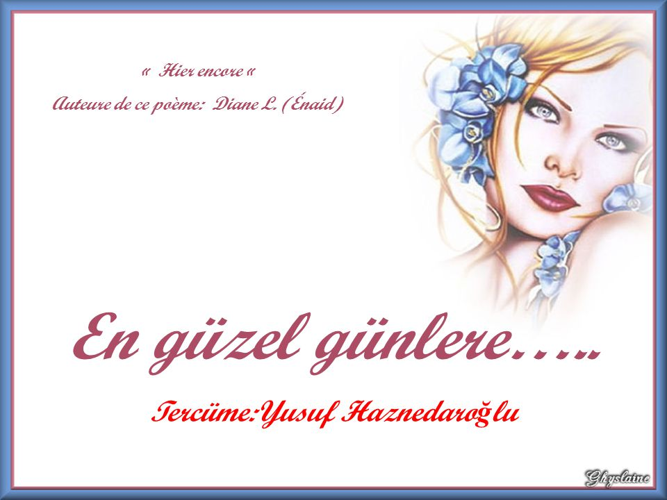 Auteure de ce poème: Diane L. (Énaid) Tercüme:Yusuf Haznedaroğlu