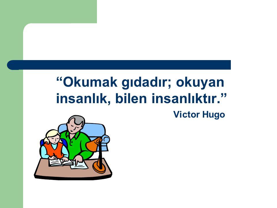 Okumak gıdadır; okuyan insanlık, bilen insanlıktır.