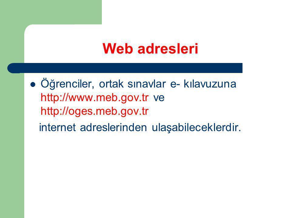 Web adresleri Öğrenciler, ortak sınavlar e- kılavuzuna http://www.meb.gov.tr ve http://oges.meb.gov.tr.