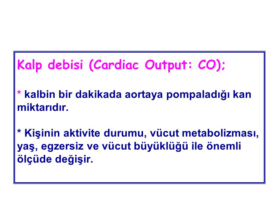 Kalp debisi (Cardiac Output: CO);