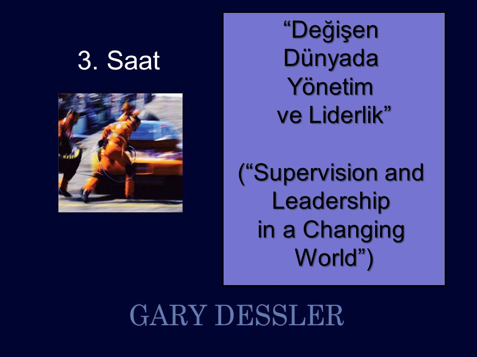 3. Saat Değişen Dünyada Yönetim ve Liderlik ( Supervision and