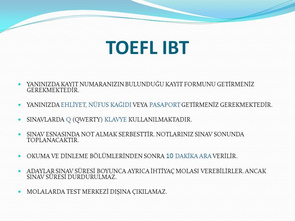 TOEFL IBT YANINIZDA KAYIT NUMARANIZIN BULUNDUĞU KAYIT FORMUNU GETİRMENİZ GEREKMEKTEDİR.