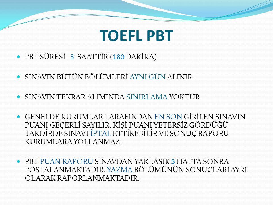TOEFL PBT PBT SÜRESİ 3 SAATTİR (180 DAKİKA).