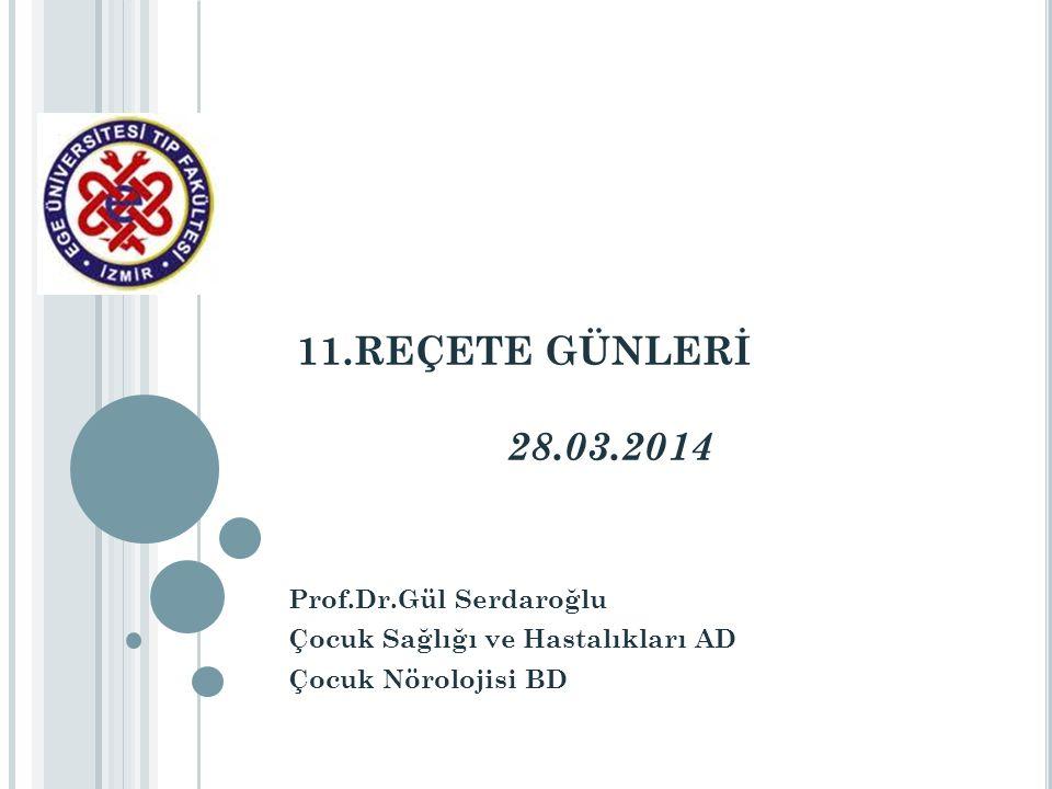 11.REÇETE GÜNLERİ 28.03.2014 Prof.Dr.Gül Serdaroğlu