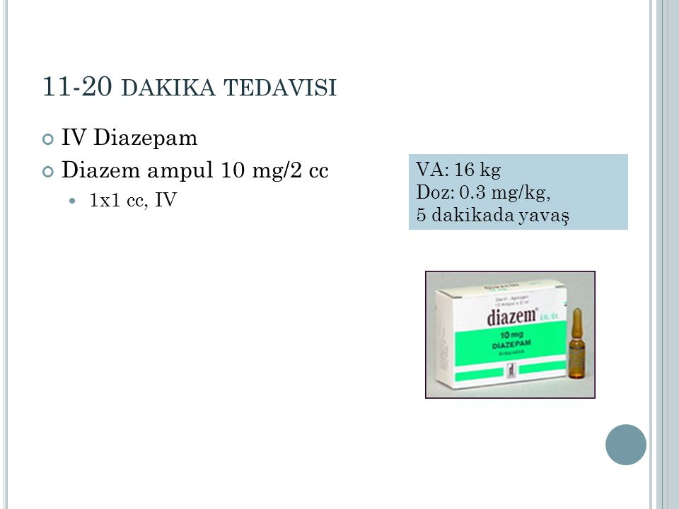 11-20 dakika tedavisi IV Diazepam Diazem ampul 10 mg/2 cc 1x1 cc, IV