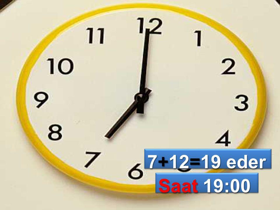 7+12=19 eder Saat 19:00