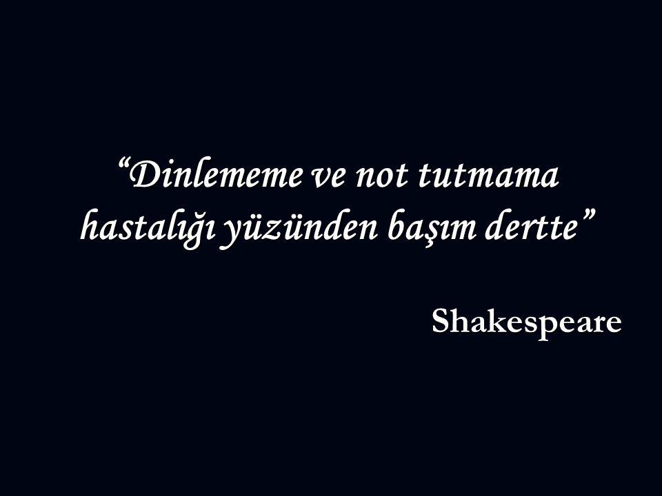 Dinlememe ve not tutmama hastalığı yüzünden başım dertte Shakespeare