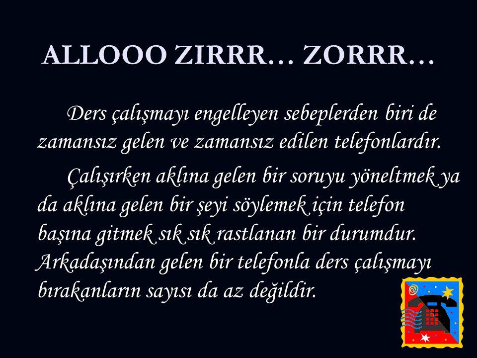 ALLOOO ZIRRR… ZORRR… Ders çalışmayı engelleyen sebeplerden biri de zamansız gelen ve zamansız edilen telefonlardır.