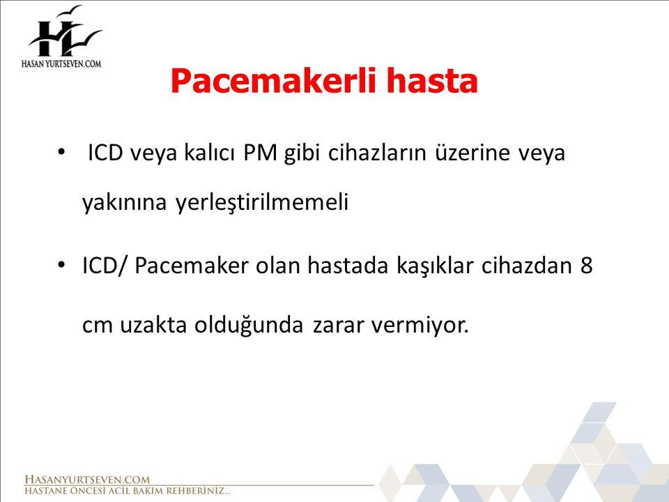 Pacemakerli hasta ICD veya kalıcı PM gibi cihazların üzerine veya yakınına yerleştirilmemeli.