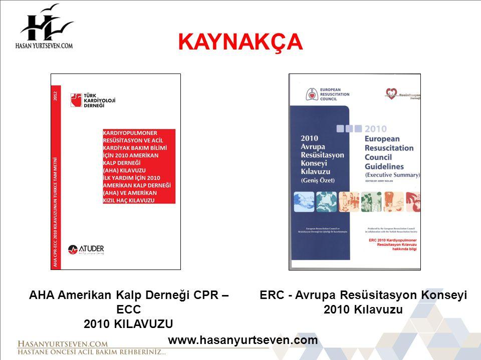 KAYNAKÇA AHA Amerikan Kalp Derneği CPR –ECC 2010 KILAVUZU