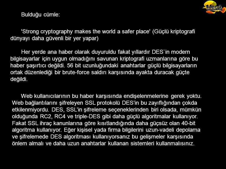 Menü Bulduğu cümle: Strong cryptography makes the world a safer place (Güçlü kriptografi dünyayı daha güvenli bir yer yapar)