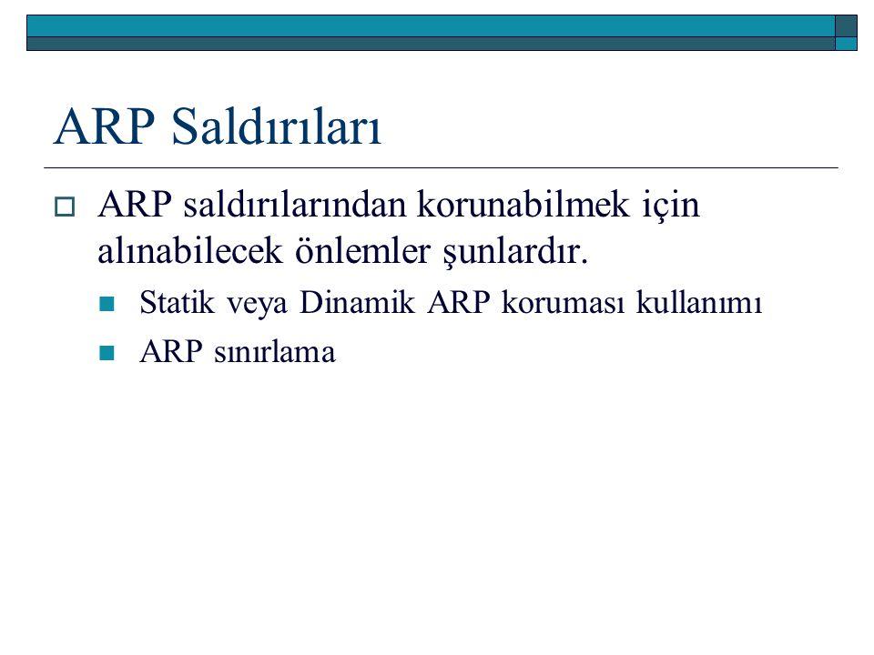 ARP Saldırıları ARP saldırılarından korunabilmek için alınabilecek önlemler şunlardır. Statik veya Dinamik ARP koruması kullanımı.