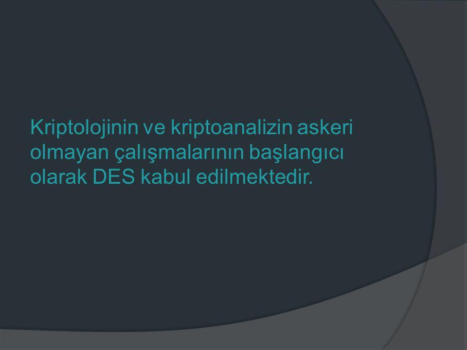 Kriptolojinin ve kriptoanalizin askeri olmayan çalışmalarının başlangıcı olarak DES kabul edilmektedir.
