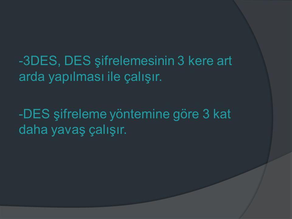 -3DES, DES şifrelemesinin 3 kere art arda yapılması ile çalışır