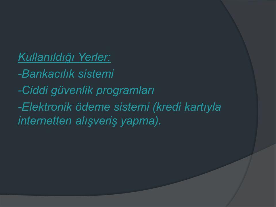 Kullanıldığı Yerler: -Bankacılık sistemi. -Ciddi güvenlik programları.
