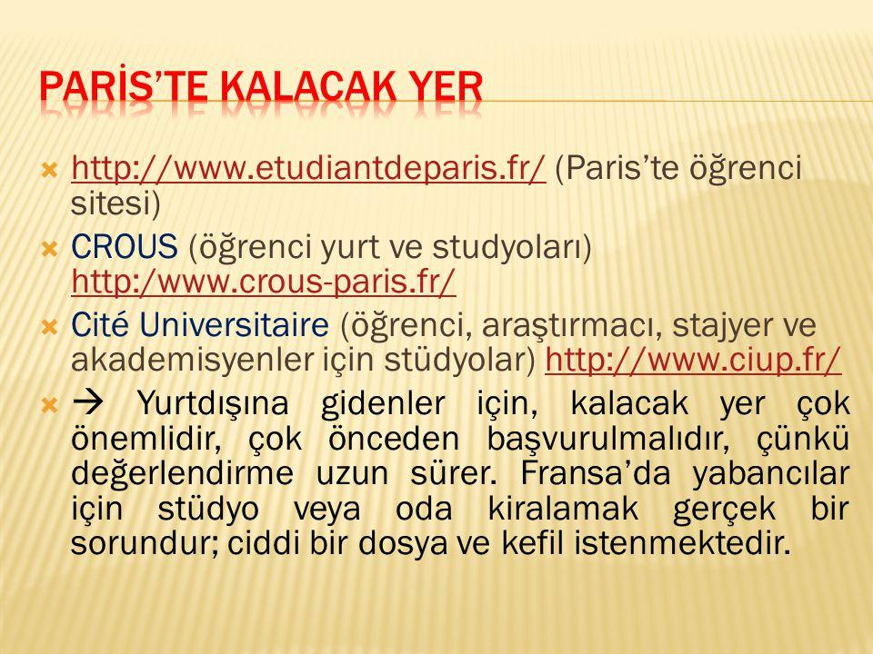 PARİS'TE KALACAK YER http://www.etudiantdeparis.fr/ (Paris'te öğrenci sitesi) CROUS (öğrenci yurt ve studyoları) http:/www.crous-paris.fr/