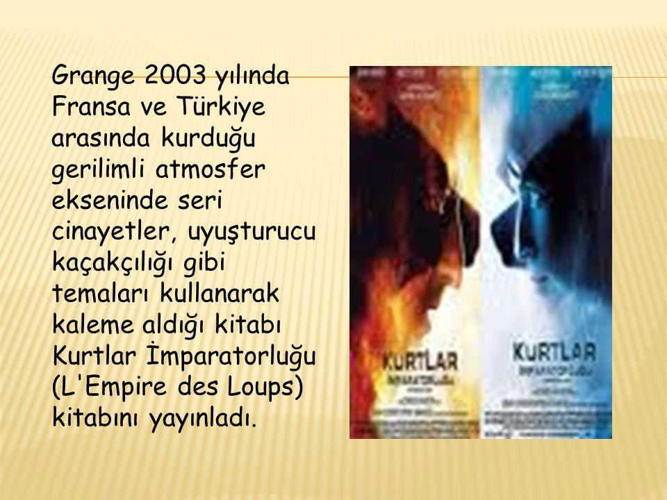 Grange 2003 yılında Fransa ve Türkiye arasında kurduğu gerilimli atmosfer ekseninde seri cinayetler, uyuşturucu kaçakçılığı gibi temaları kullanarak kaleme aldığı kitabı Kurtlar İmparatorluğu (L Empire des Loups) kitabını yayınladı.
