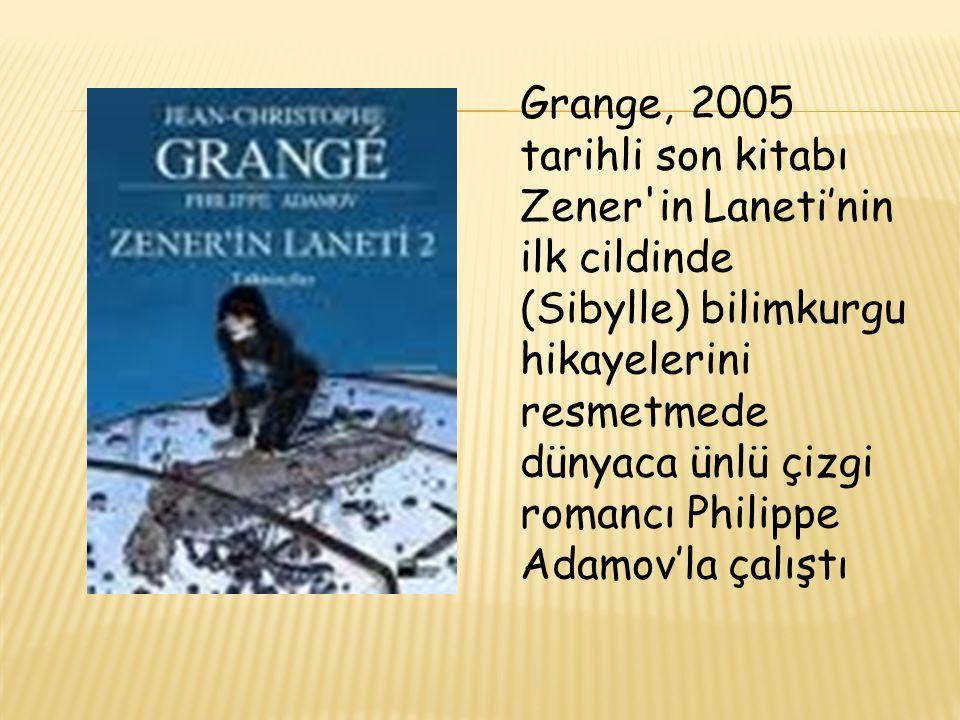 Grange, 2005 tarihli son kitabı Zener in Laneti'nin ilk cildinde (Sibylle) bilimkurgu hikayelerini resmetmede dünyaca ünlü çizgi romancı Philippe Adamov'la çalıştı