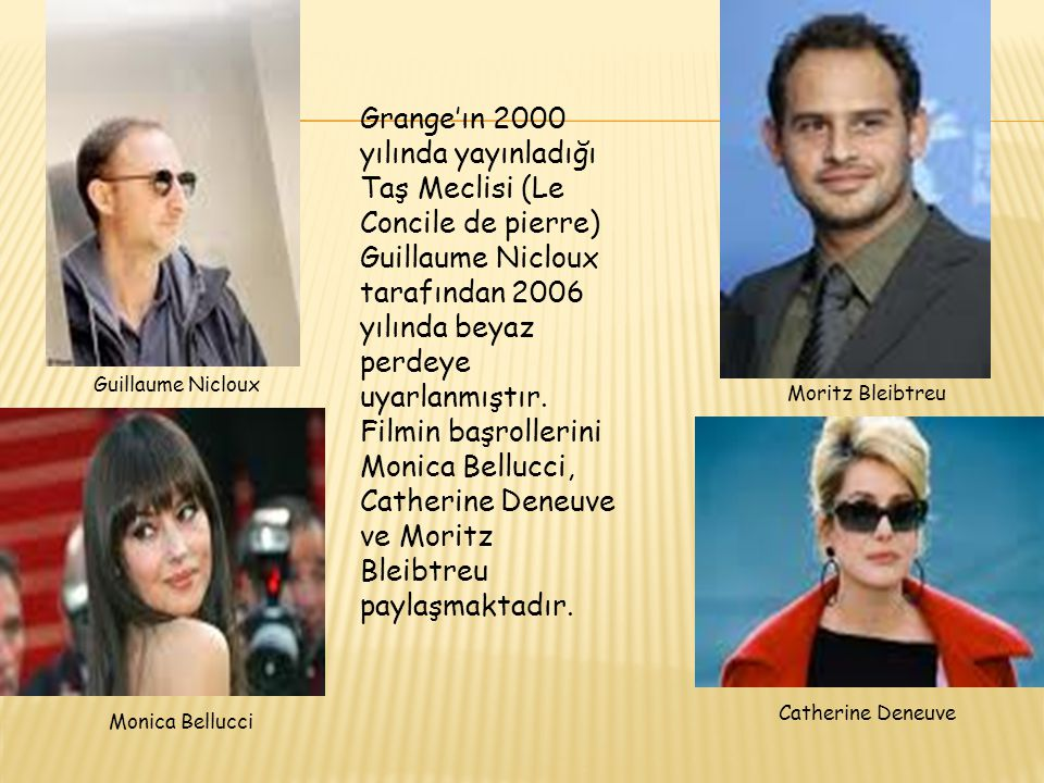 Grange'ın 2000 yılında yayınladığı Taş Meclisi (Le Concile de pierre) Guillaume Nicloux tarafından 2006 yılında beyaz perdeye uyarlanmıştır. Filmin başrollerini Monica Bellucci, Catherine Deneuve ve Moritz Bleibtreu paylaşmaktadır.
