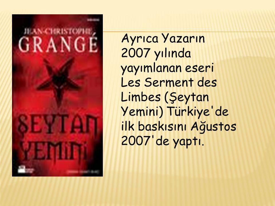 Ayrıca Yazarın 2007 yılında yayımlanan eseri Les Serment des Limbes (Şeytan Yemini) Türkiye de ilk baskısını Ağustos 2007 de yaptı.