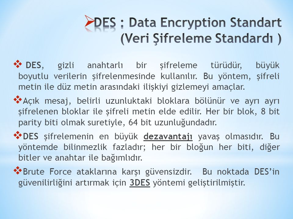 DES : Data Encryption Standart (Veri Şifreleme Standardı )