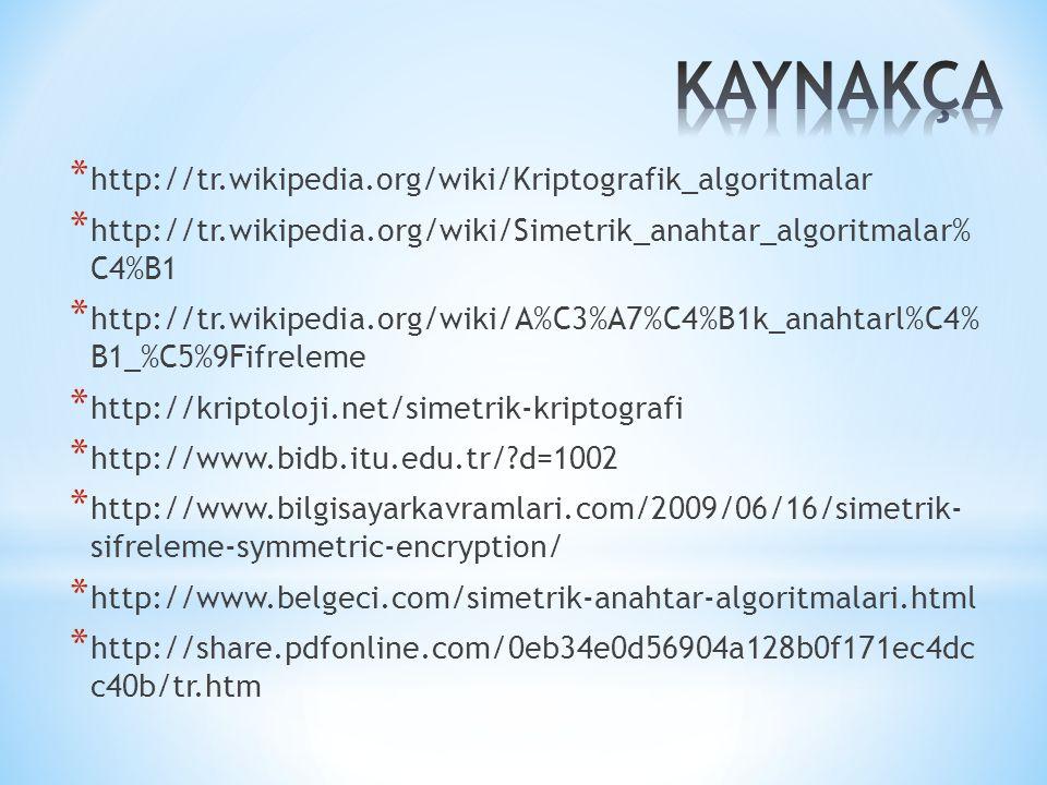 KAYNAKÇA http://tr.wikipedia.org/wiki/Kriptografik_algoritmalar