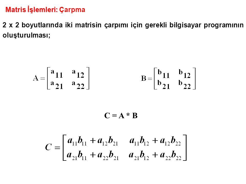 C = A * B Matris İşlemleri: Çarpma