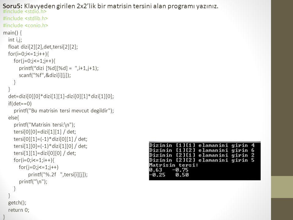 Soru5: Klavyeden girilen 2x2'lik bir matrisin tersini alan programı yazınız.