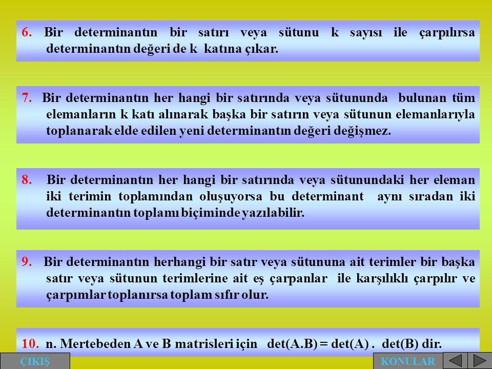 6. Bir determinantın bir satırı veya sütunu k sayısı ile çarpılırsa determinantın değeri de k katına çıkar.