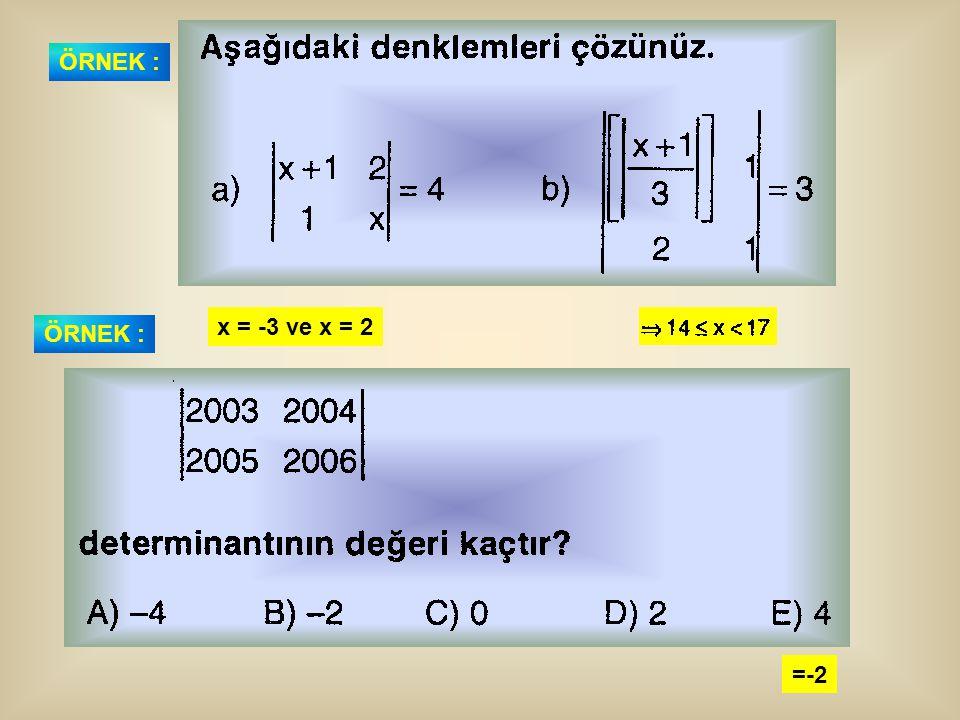 ÖRNEK : x = -3 ve x = 2 ÖRNEK : =-2