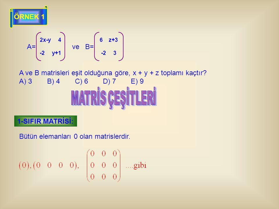 MATRİS ÇEŞİTLERİ ÖRNEK 1 A= ve B=