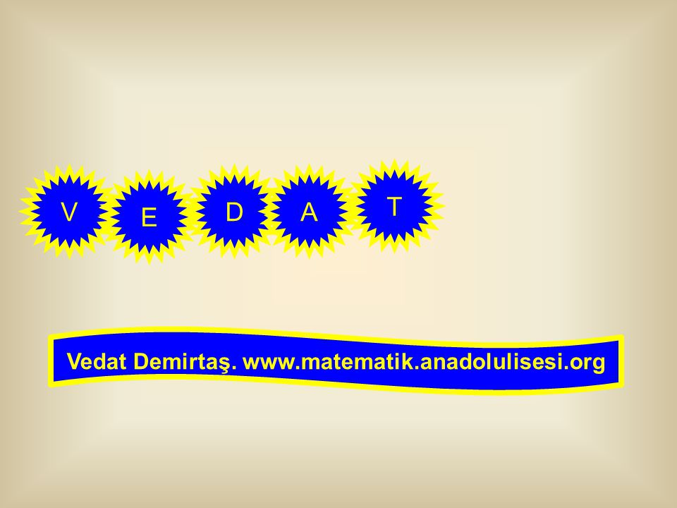 Vedat Demirtaş. www.matematik.anadolulisesi.org