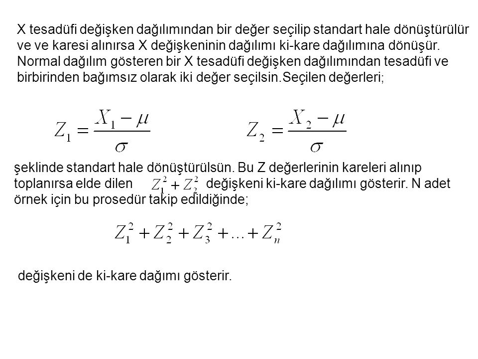 X tesadüfi değişken dağılımından bir değer seçilip standart hale dönüştürülür ve ve karesi alınırsa X değişkeninin dağılımı ki-kare dağılımına dönüşür.