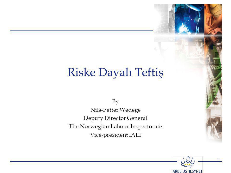Riske Dayalı Teftiş By Nils-Petter Wedege Deputy Director General
