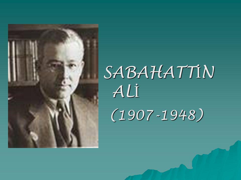 SABAHATTİN ALİ (1907-1948)