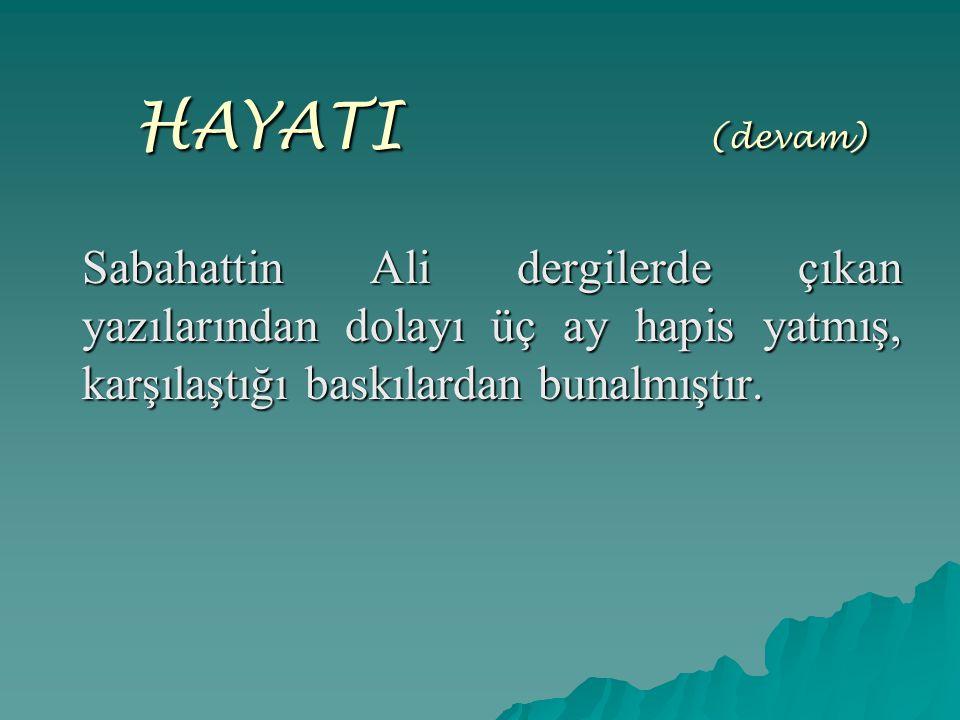 HAYATI (devam) Sabahattin Ali dergilerde çıkan yazılarından dolayı üç ay hapis yatmış, karşılaştığı baskılardan bunalmıştır.