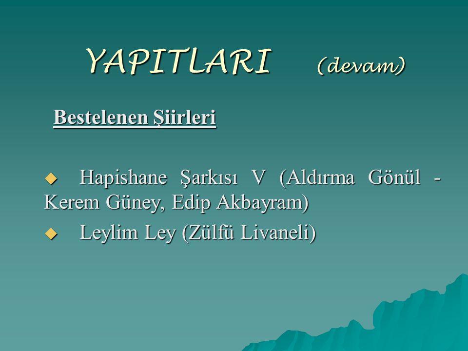 YAPITLARI (devam) Bestelenen Şiirleri. Hapishane Şarkısı V (Aldırma Gönül - Kerem Güney, Edip Akbayram)