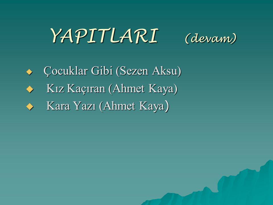 YAPITLARI (devam) Kız Kaçıran (Ahmet Kaya) Kara Yazı (Ahmet Kaya)