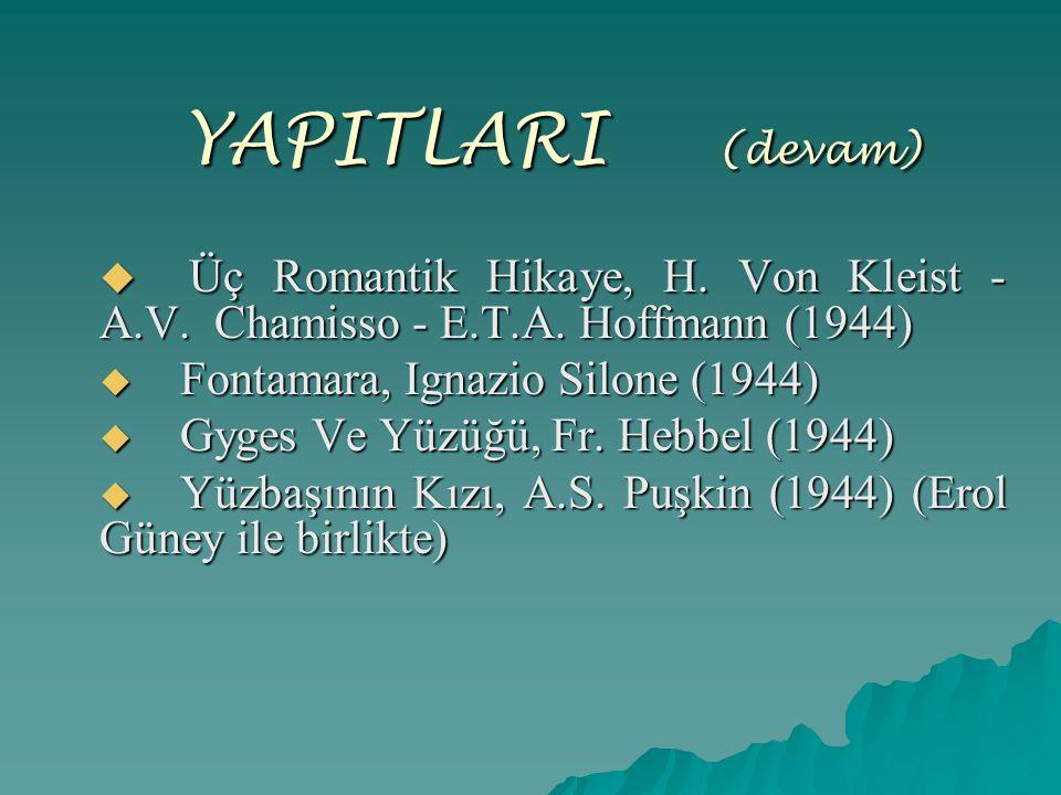 YAPITLARI (devam) Üç Romantik Hikaye, H. Von Kleist - A.V. Chamisso - E.T.A. Hoffmann (1944) Fontamara, Ignazio Silone (1944)