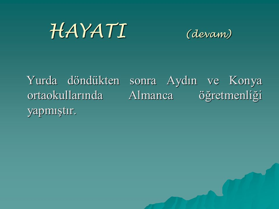 HAYATI (devam) Yurda döndükten sonra Aydın ve Konya ortaokullarında Almanca öğretmenliği yapmıştır.