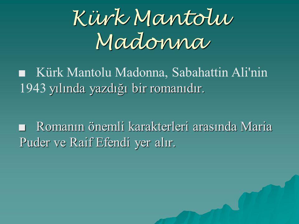 Kürk Mantolu Madonna ■ Kürk Mantolu Madonna, Sabahattin Ali nin 1943 yılında yazdığı bir romanıdır.