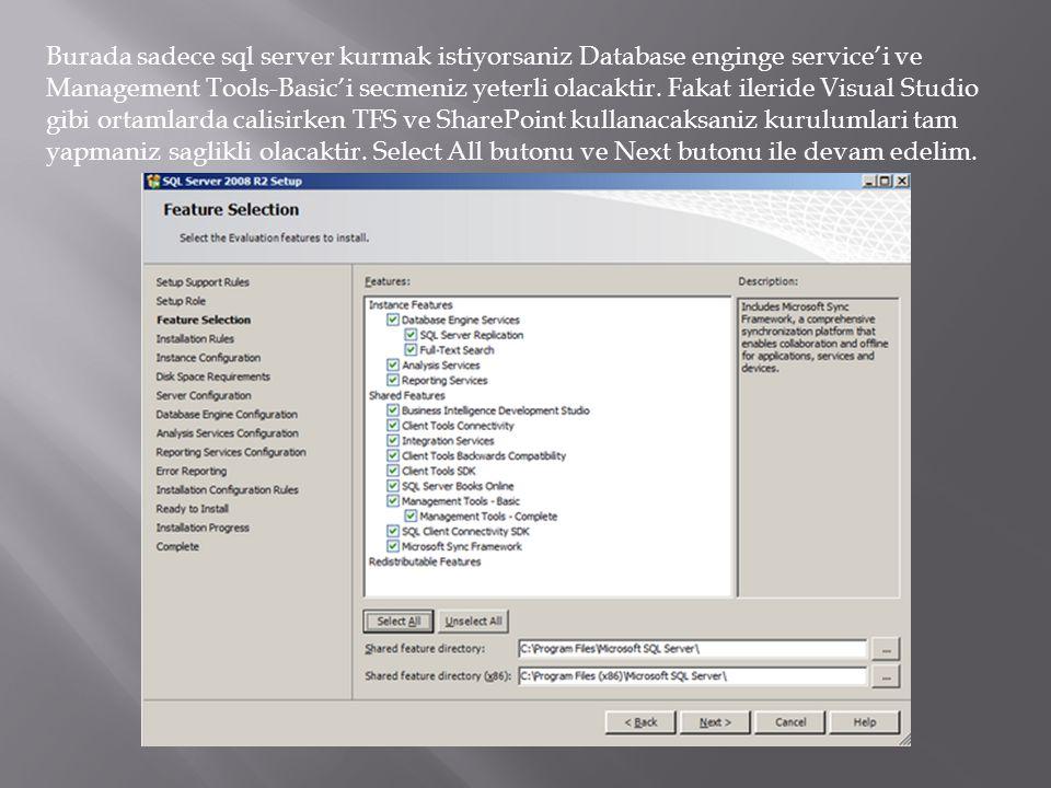Burada sadece sql server kurmak istiyorsaniz Database enginge service'i ve Management Tools-Basic'i secmeniz yeterli olacaktir.