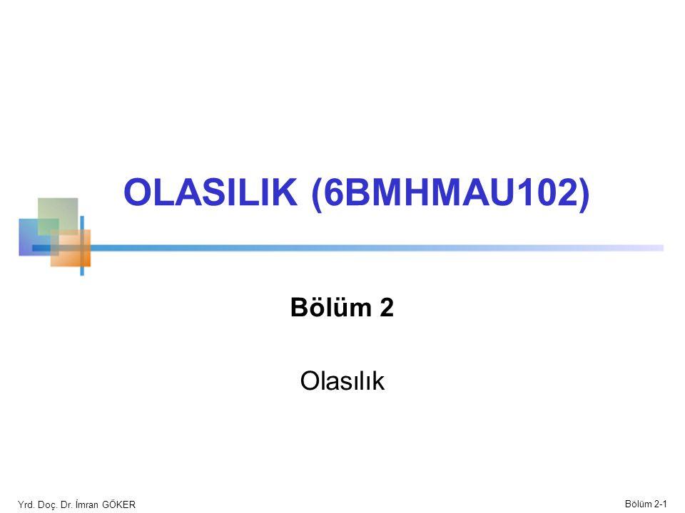 OLASILIK (6BMHMAU102) Bölüm 2 Olasılık Yrd. Doç. Dr. İmran GÖKER