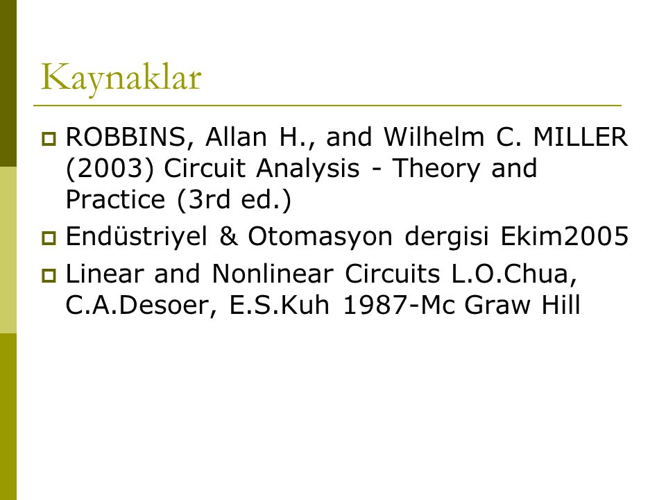 Kaynaklar ROBBINS, Allan H., and Wilhelm C. MILLER (2003) Circuit Analysis - Theory and Practice (3rd ed.)