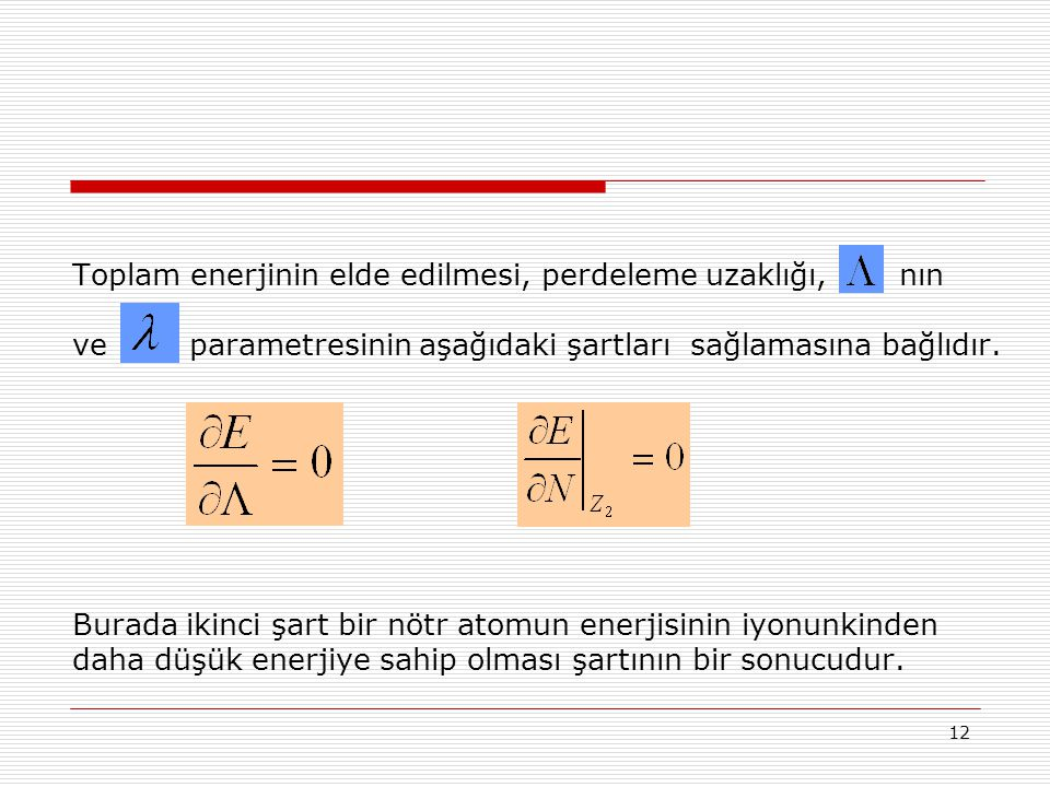 Toplam enerjinin elde edilmesi, perdeleme uzaklığı, nın ve parametresinin aşağıdaki şartları sağlamasına bağlıdır.