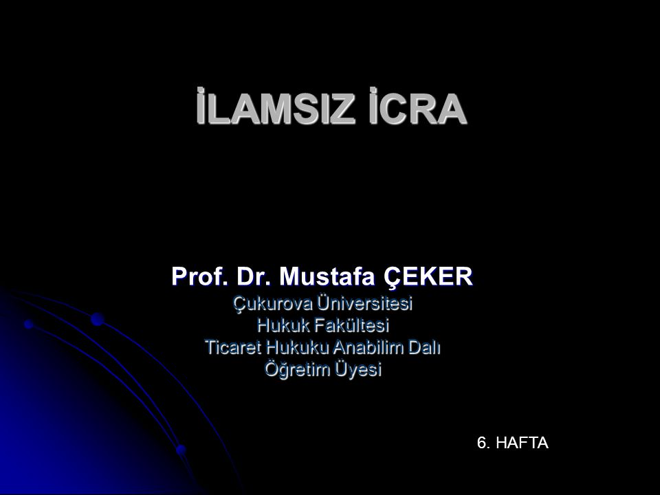 İLAMSIZ İCRA Prof. Dr. Mustafa ÇEKER Çukurova Üniversitesi