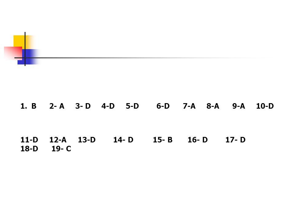 B 2- A 3- D 4-D 5-D 6-D 7-A 8-A 9-A 10-D